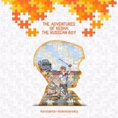 Константин Воскресенский: The Adventures of Kesha the Russian Boy