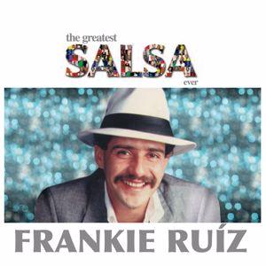 Frankie Ruíz: The Greatest Salsa Ever