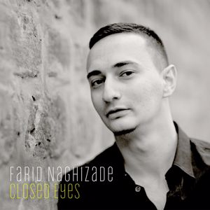 Farid Naghizade: Closed Eyes