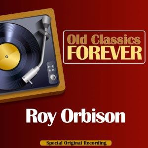 Roy Orbison: Old Classics Forever