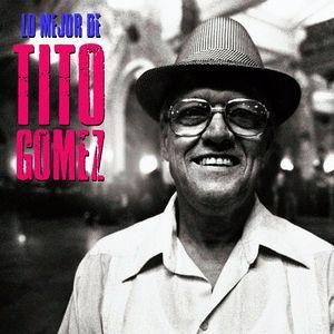 Tito Gómez: Lo Mejor De (Remastered)