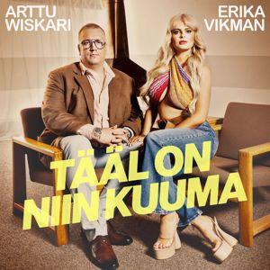 Erika Vikman & Arttu Wiskari: Tääl on niin kuuma