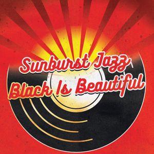 Sunburst  Jazz: Black Is Beautiful