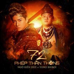 Ngô Kiến Huy: 72 Phép Thần Thông (feat. Yuno Bigboi)