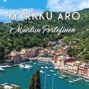 Markku Aro: Muistan Portofinon