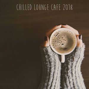 Chilled Lounge Café: Chilled Lounge Café 2018