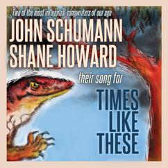 Shane Howard, John Schumann: Times Like These