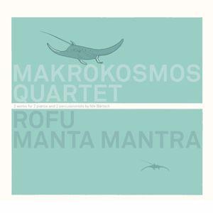 Makrokosmos Quartet: Rofu, Manta Mantra (2 Works for 2 Pianos and 2 Percussionists by Nik Bärtsch)