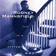 Rodney Mannsfield: Love In A Serious Way