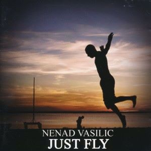 Nenad Vasilic: Just Fly