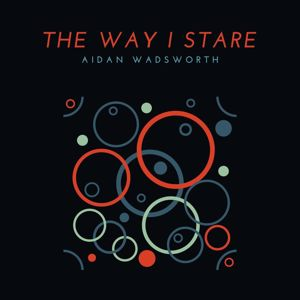 Aidan Wadsworth: The Way I Stare