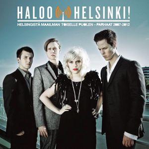Haloo Helsinki!: Helsingistä Maailman Toiselle Puolen – Parhaat 2007-2012