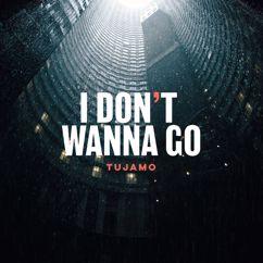 Tujamo: I Don't Wanna Go