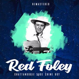 Red Foley: Chattanoogie Shoe Shine Boy (Remastered)