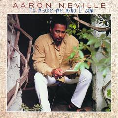 Aaron Neville: ...To Make Me Who I Am