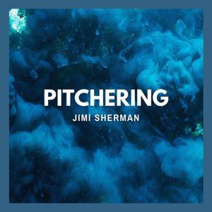Jimi Sherman: Pitchering