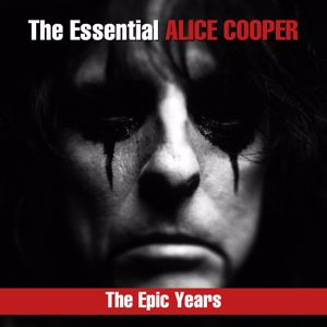 ALICE COOPER: The Essential Alice Cooper - The Epic Years