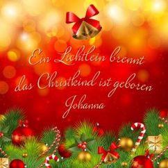 Johanna: Ein Lichtlein brennt das Christkind ist geboren