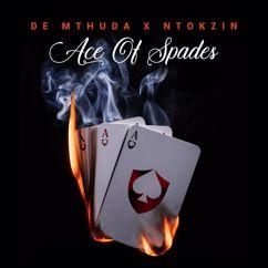 De Mthuda, Ntokzin: Ace Of Spades