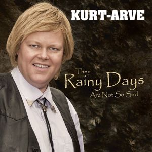 Kurt-Arve: Then Rainy Days Are Not So Sad