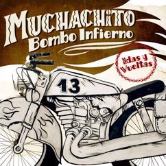 Muchachito Bombo Infierno: Idas y vueltas