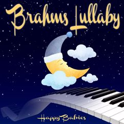 Happy Babies: Brahms Lullaby: Relaxation Piano Lullaby for Babies
