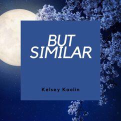 Kelsey Kaolin: But Similar