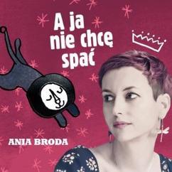 Ania Broda: A ja nie chcę spać