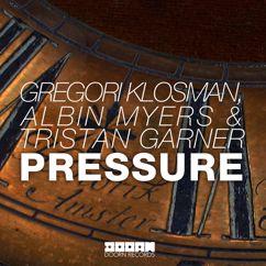 Gregori Klosman, Albin Myers, & Tristan Garner: Pressure