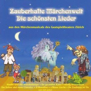 Gastspieltheater Zürich: Zauberhafte Märchenwelt (Die schönsten Lieder aus den Märchenmusicals des Gastspieltheaters Zürich)