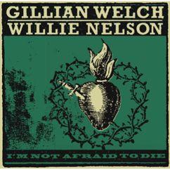 Gillian Welch & Willie Nelson: I'm Not Afraid To Die