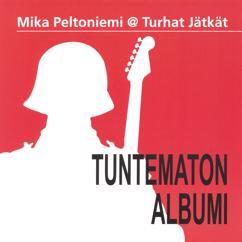 Mika Peltoniemi @ Turhat Jätkät: Tuntematon albumi