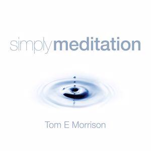 Tom E Morrison: Simply Meditation