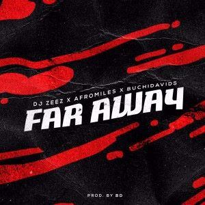 DJ ZEEGY with AFROMILES & BUCHIDAVIDS: Far Away