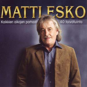 Matti Esko: Kaikkien aikojen parhaat - 40 toivotuinta