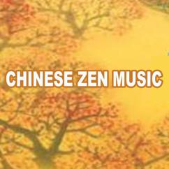Chinese Zen Music: Chinese Zen Music (Relaxing Traditional Chinese Instrumental including Guzheng, Chinese Flute and Erhu)