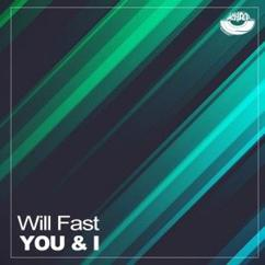 Will Fast: You & I