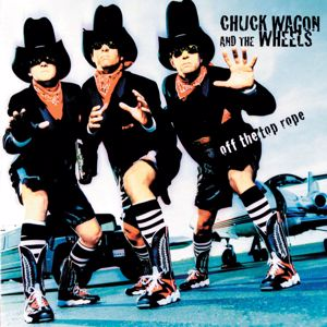 Chuck Wagon & The Wheels: Off The Top Rope