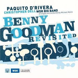 Paquito D Rivera, WDR Big Band & Christopher Dell: Benny Goodman Revisited