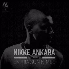Nikke Ankara: En Tiiä Sun Nimee