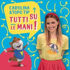 Carolina Benvenga: Carolina e Topo Tip: tutti su le mani!