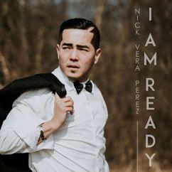 Nick Vera Perez: I Am Ready