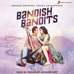Shankar Ehsaan Loy: Bandish Bandits (Original Motion Picture Soundtrack)