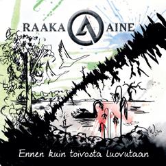Raaka-Aine: Tällä kertaa