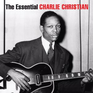 Charlie Christian: The Essential Charlie Christian