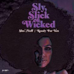 Sly, Slick & Wicked: Sho' Nuff / Ready For You