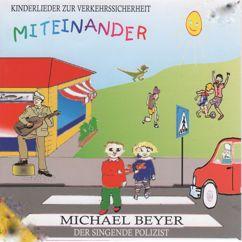 Michael Beyer - Der singende Polizist & Michael Beyer: Miteinander: Kinderlieder zur Verkehrssicherheit und mehr