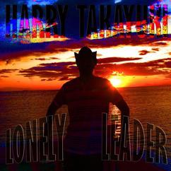 Harry Takayuki: Lonely Leader