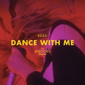 Beau: Dance With Me (The Knocks Remix)