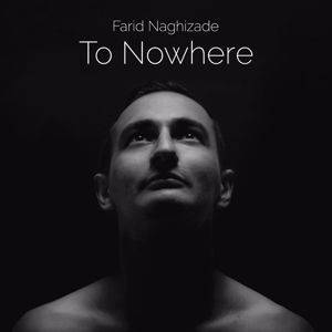 Farid Naghizade: To Nowhere
